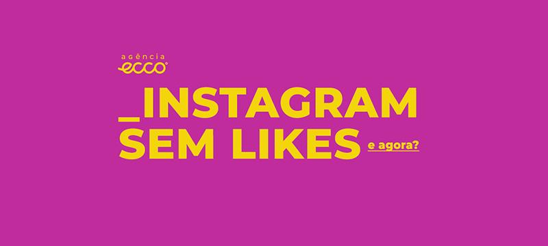 7 dicas para não se desesperar com o fim das curtidas no Instagram