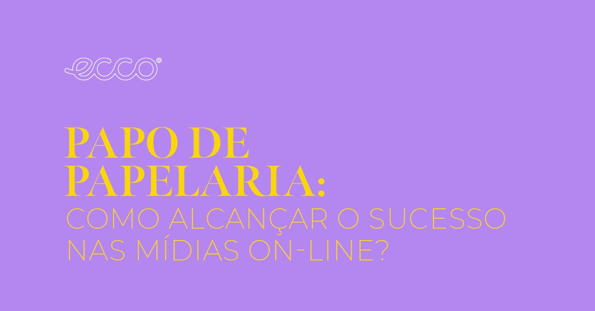 Papo de Papelaria: como alcançar o sucesso nas mídias on-line?