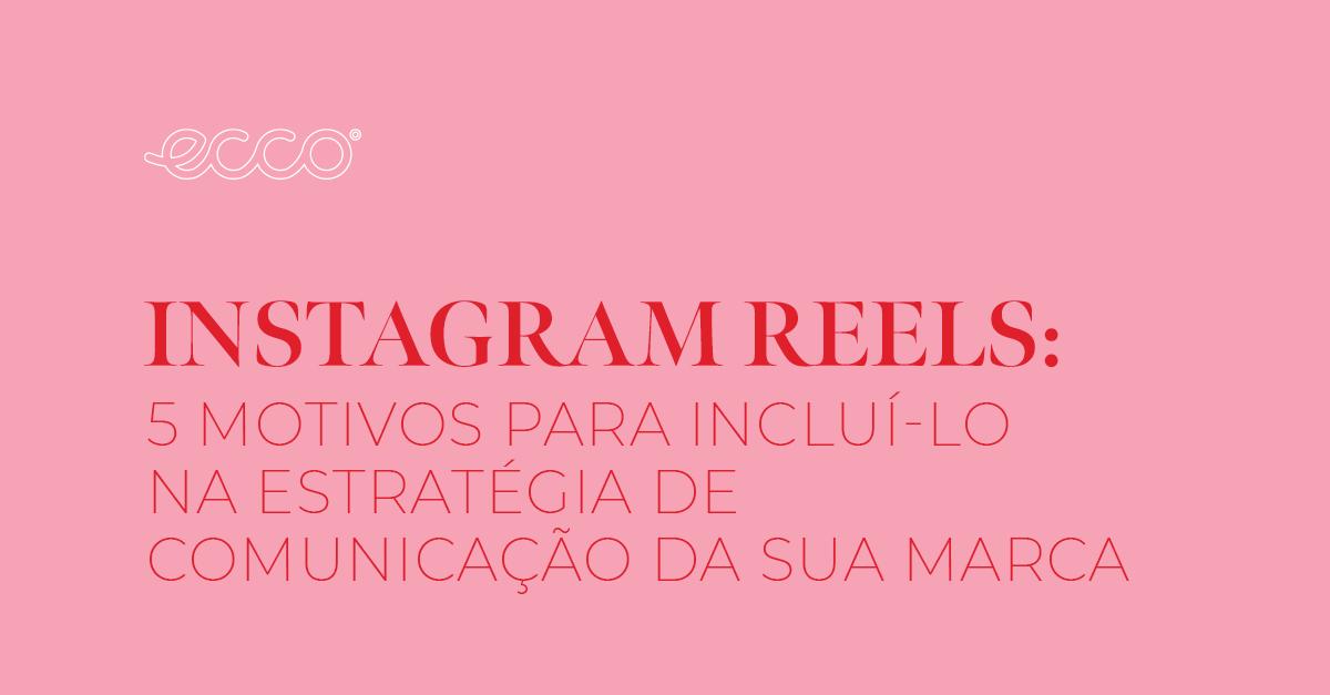 Instagram Reels: 5 motivos para incluí-lo na estratégia de comunicação da sua marca