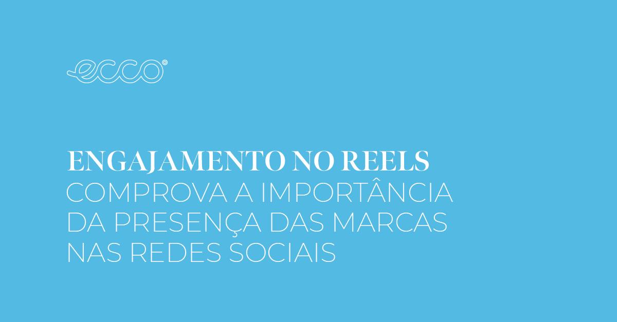 Engajamento no Reels comprova a importância da presença das marcas nas redes sociais